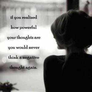 If you realized how powerful you are,  you would never think negative thoughts.